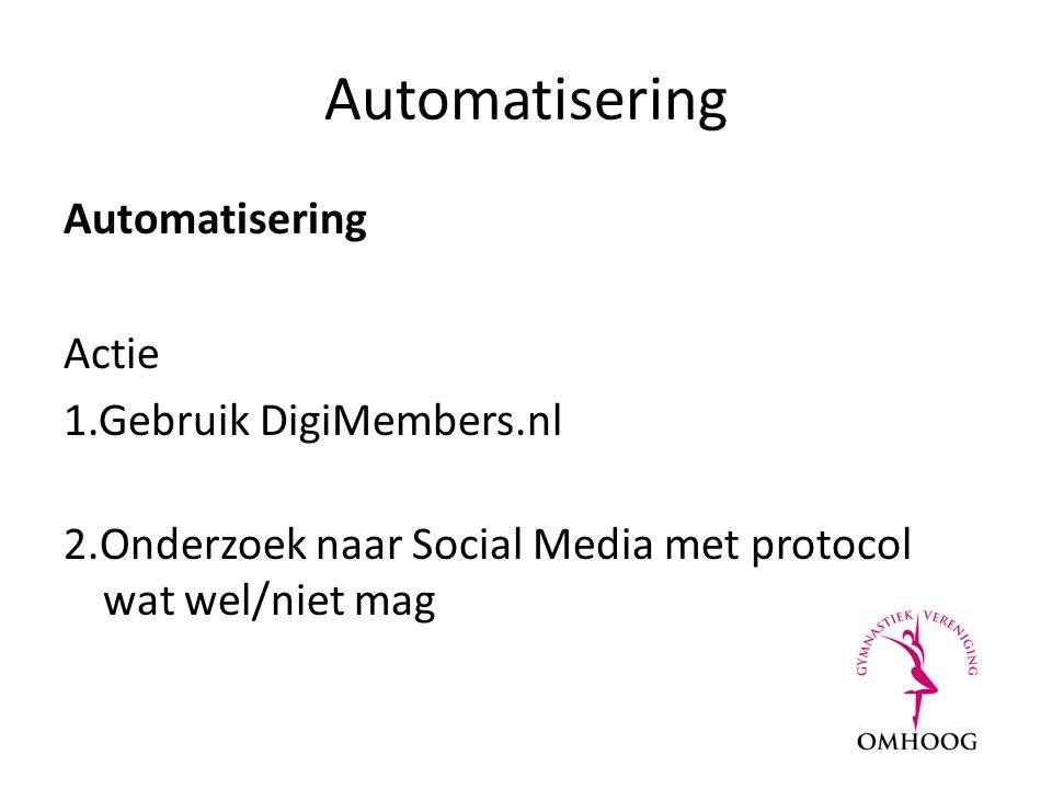 Automatisering Actie 1.Gebruik DigiMembers.nl 2.Onderzoek naar Social Media met protocol wat wel/niet mag