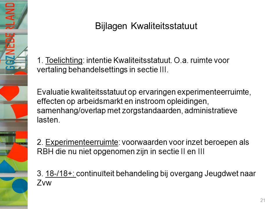 Bijlagen Kwaliteitsstatuut 1. Toelichting: intentie Kwaliteitsstatuut. O.a. ruimte voor vertaling behandelsettings in sectie III. Evaluatie kwaliteits