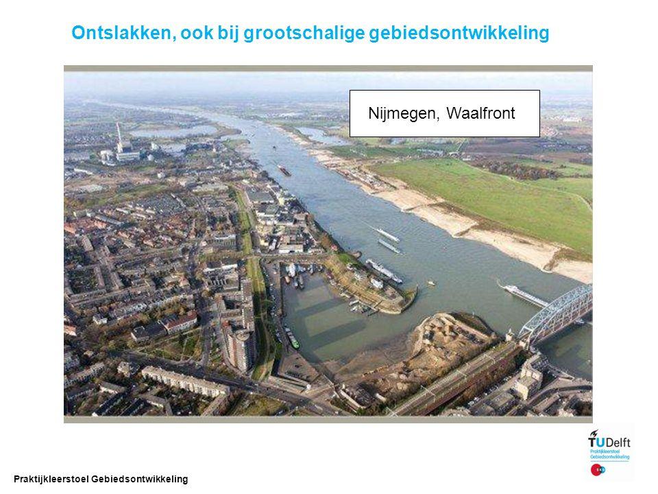 22 Praktijkleerstoel Gebiedsontwikkeling Nijmegen, Waalfront Ontslakken, ook bij grootschalige gebiedsontwikkeling