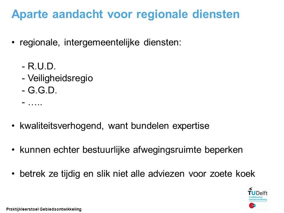 Aparte aandacht voor regionale diensten regionale, intergemeentelijke diensten: - R.U.D. - Veiligheidsregio - G.G.D. - ….. kwaliteitsverhogend, want b