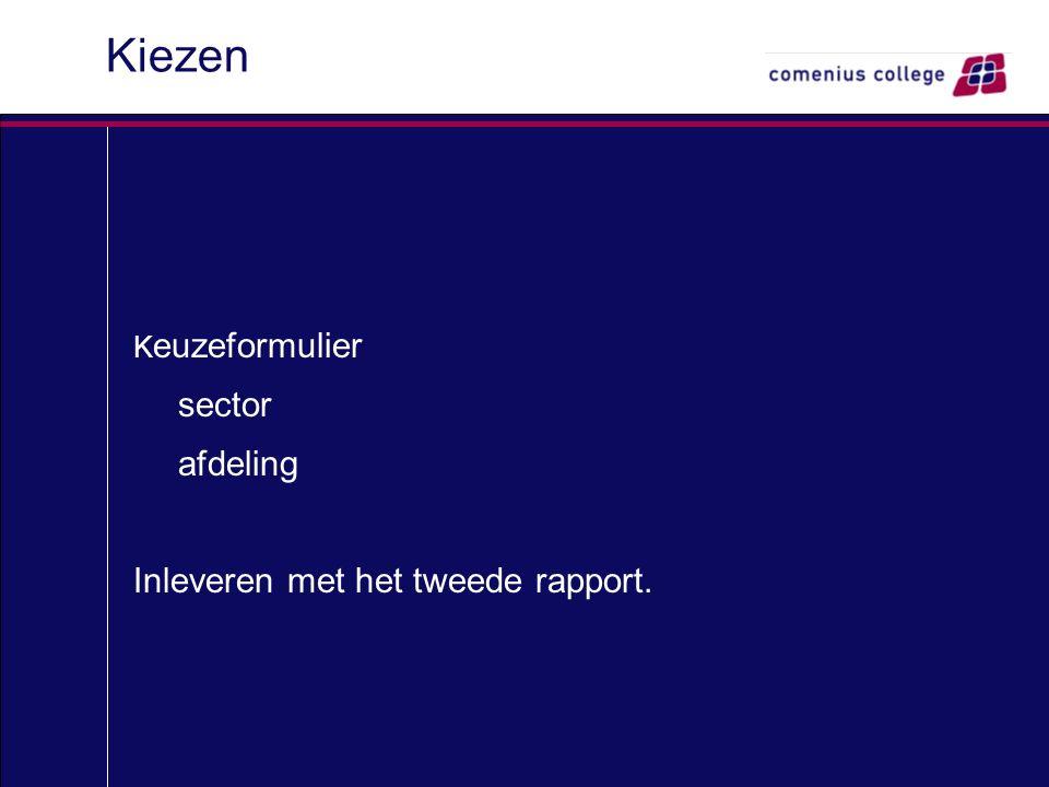 Kiezen K euzeformulier sector afdeling Inleveren met het tweede rapport.