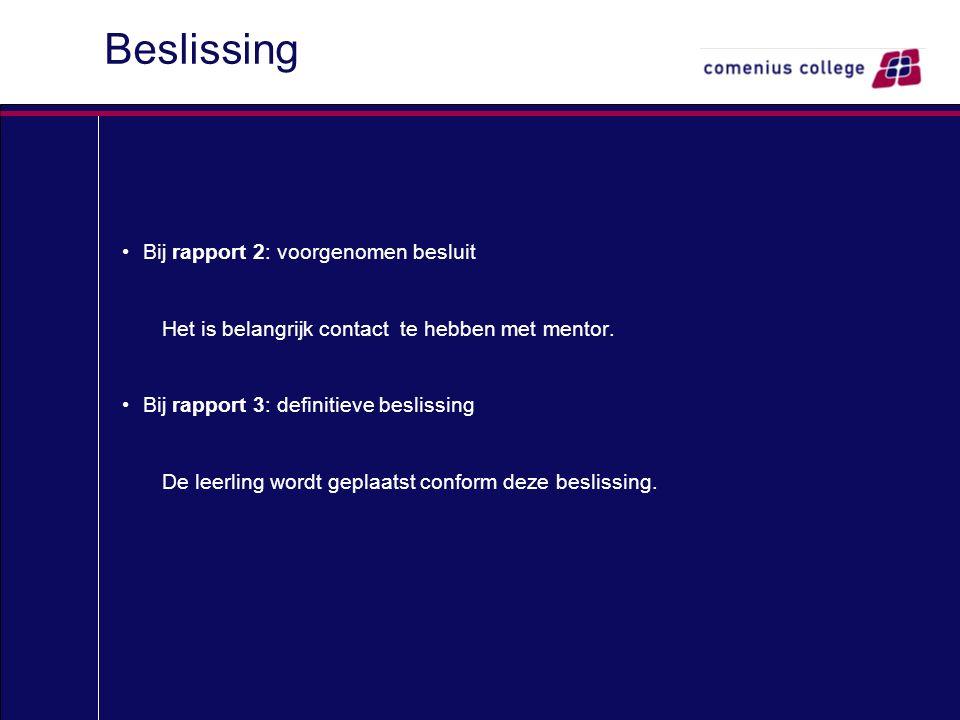 Beslissing Bij rapport 2: voorgenomen besluit Het is belangrijk contact te hebben met mentor. Bij rapport 3: definitieve beslissing De leerling wordt