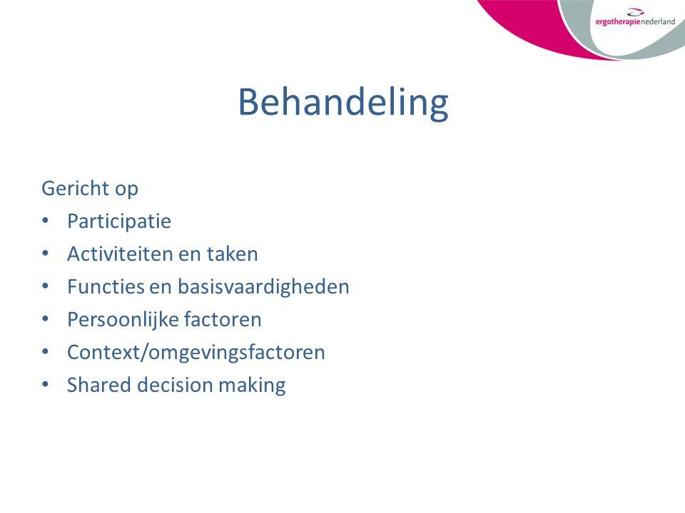 Behandeling Gericht op Participatie Activiteiten en taken Functies en basisvaardigheden Persoonlijke factoren Context/omgevingsfactoren Shared decision making