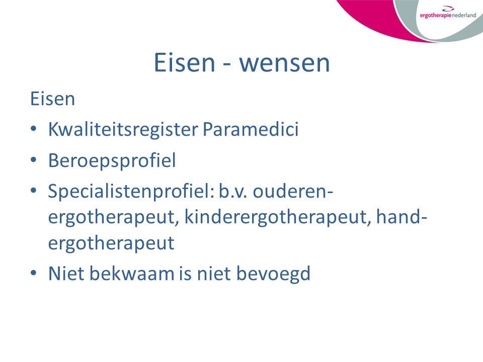 Eisen - wensen Eisen Kwaliteitsregister Paramedici Beroepsprofiel Specialistenprofiel: b.v. ouderen- ergotherapeut, kinderergotherapeut, hand- ergothe