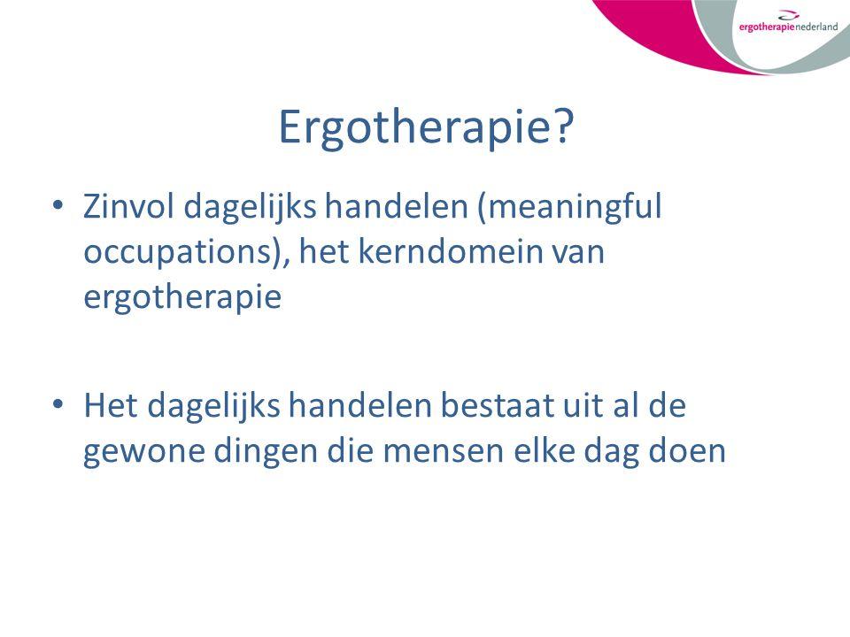 Ergotherapie? Zinvol dagelijks handelen (meaningful occupations), het kerndomein van ergotherapie Het dagelijks handelen bestaat uit al de gewone ding
