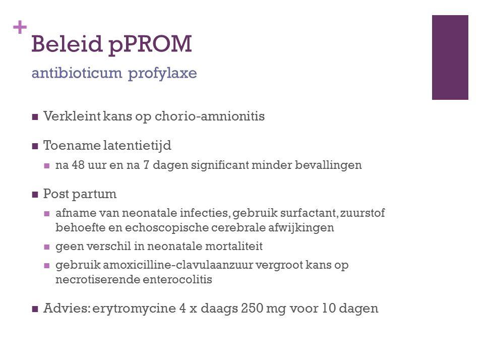+ Beleid pPROM Verkleint kans op chorio-amnionitis Toename latentietijd na 48 uur en na 7 dagen significant minder bevallingen Post partum afname van