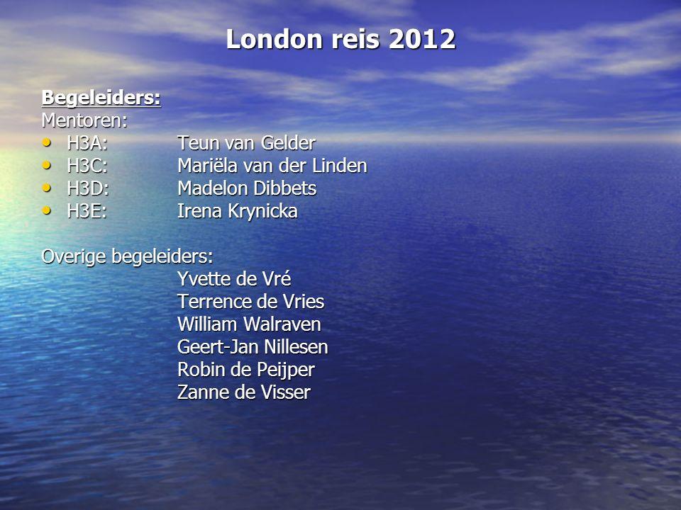 London reis 2012 Begeleiders:Mentoren: H3A:Teun van Gelder H3A:Teun van Gelder H3C:Mariëla van der Linden H3C:Mariëla van der Linden H3D:Madelon Dibbe