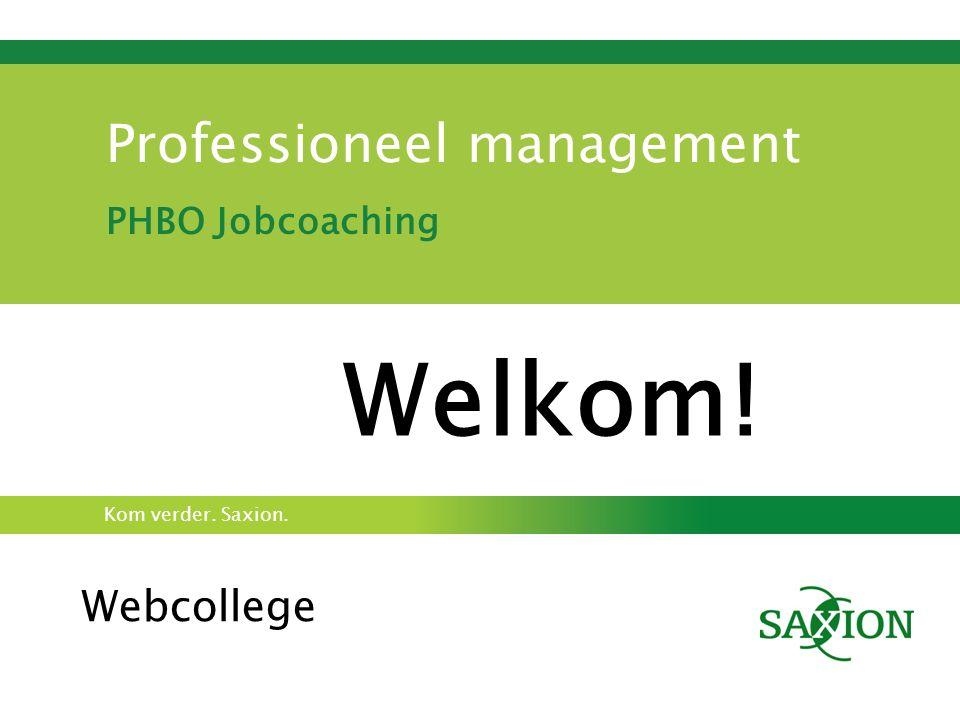 Kom verder. Saxion. Professioneel management PHBO Jobcoaching Welkom! Webcollege