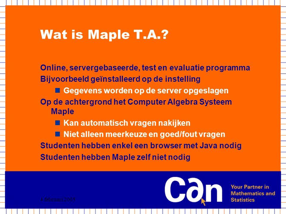 4 februari 2005 Wat is Maple T.A.? Online, servergebaseerde, test en evaluatie programma Bijvoorbeeld geïnstalleerd op de instelling Gegevens worden o