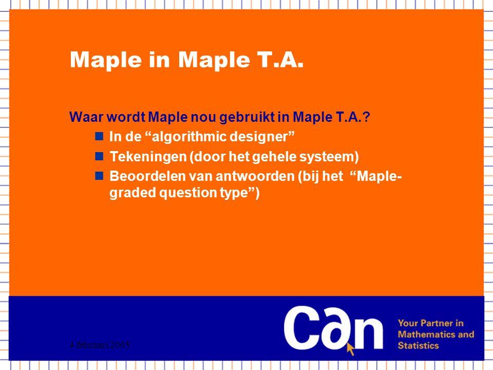 """4 februari 2005 Maple in Maple T.A. Waar wordt Maple nou gebruikt in Maple T.A.? In de """"algorithmic designer"""" Tekeningen (door het gehele systeem) Beo"""