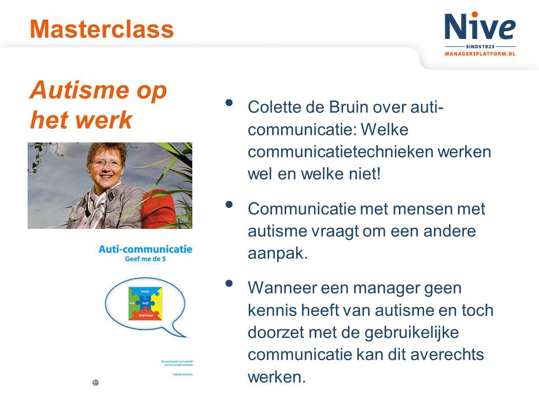 Masterclass Autisme op het werk Colette de Bruin over auti- communicatie: Welke communicatietechnieken werken wel en welke niet.