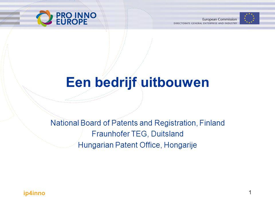 ip4inno 1 Een bedrijf uitbouwen National Board of Patents and Registration, Finland Fraunhofer TEG, Duitsland Hungarian Patent Office, Hongarije