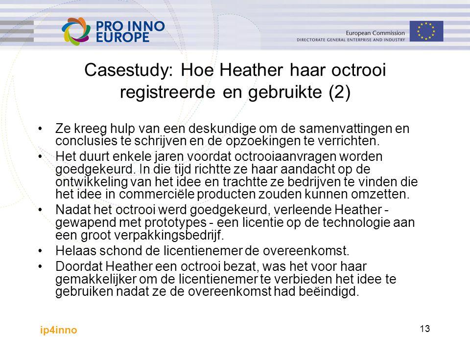 ip4inno 13 Casestudy: Hoe Heather haar octrooi registreerde en gebruikte (2) Ze kreeg hulp van een deskundige om de samenvattingen en conclusies te schrijven en de opzoekingen te verrichten.