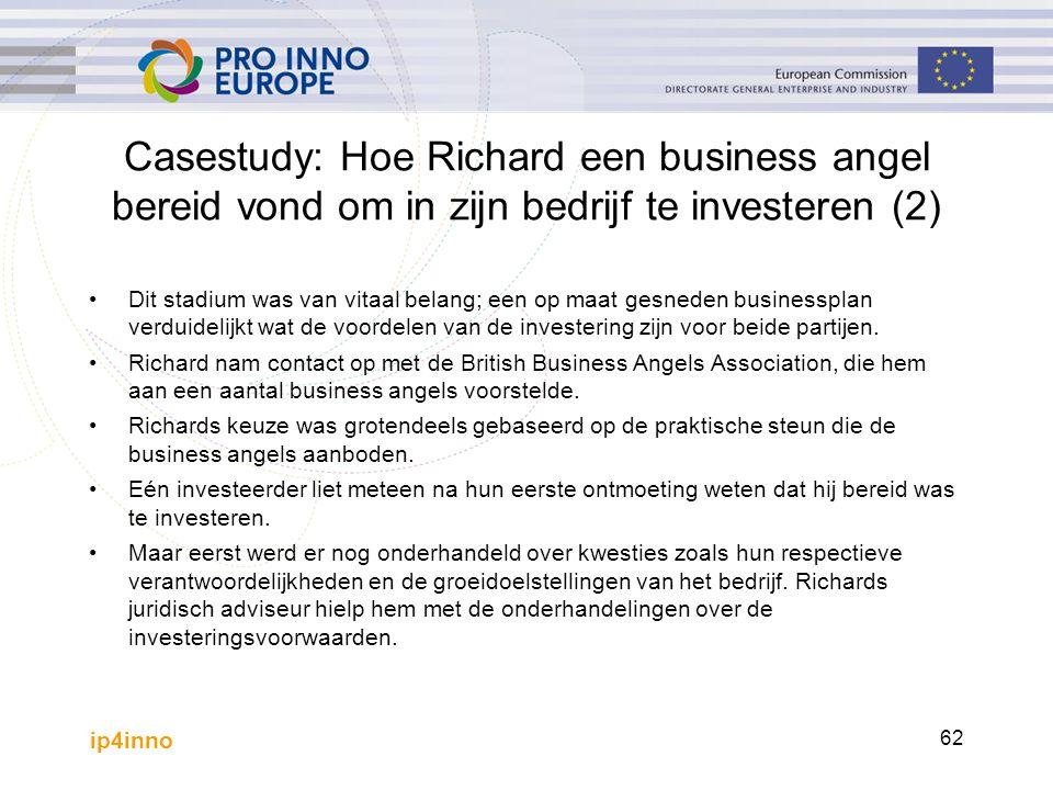 ip4inno 62 Casestudy: Hoe Richard een business angel bereid vond om in zijn bedrijf te investeren (2) Dit stadium was van vitaal belang; een op maat gesneden businessplan verduidelijkt wat de voordelen van de investering zijn voor beide partijen.