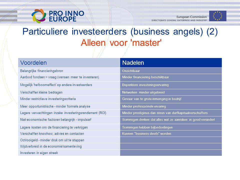 Particuliere investeerders (business angels) (2) Alleen voor 'master' VoordelenNadelen Belangrijke financieringsbronOnzichtbaar Aanbod fondsen > vraag