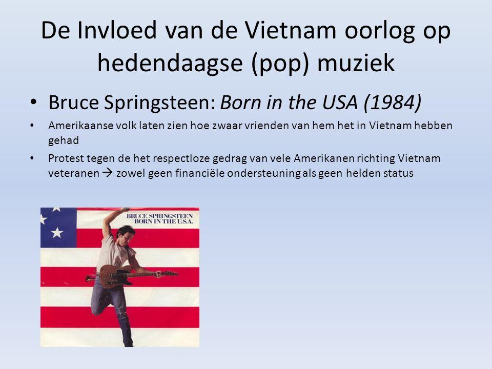 De Invloed van de Vietnam oorlog op hedendaagse (pop) muziek Bruce Springsteen: Born in the USA (1984) Amerikaanse volk laten zien hoe zwaar vrienden