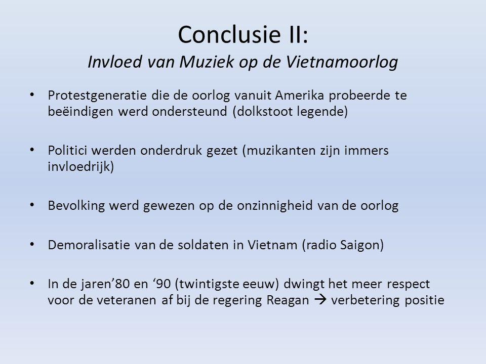 Conclusie II: Invloed van Muziek op de Vietnamoorlog Protestgeneratie die de oorlog vanuit Amerika probeerde te beëindigen werd ondersteund (dolkstoot
