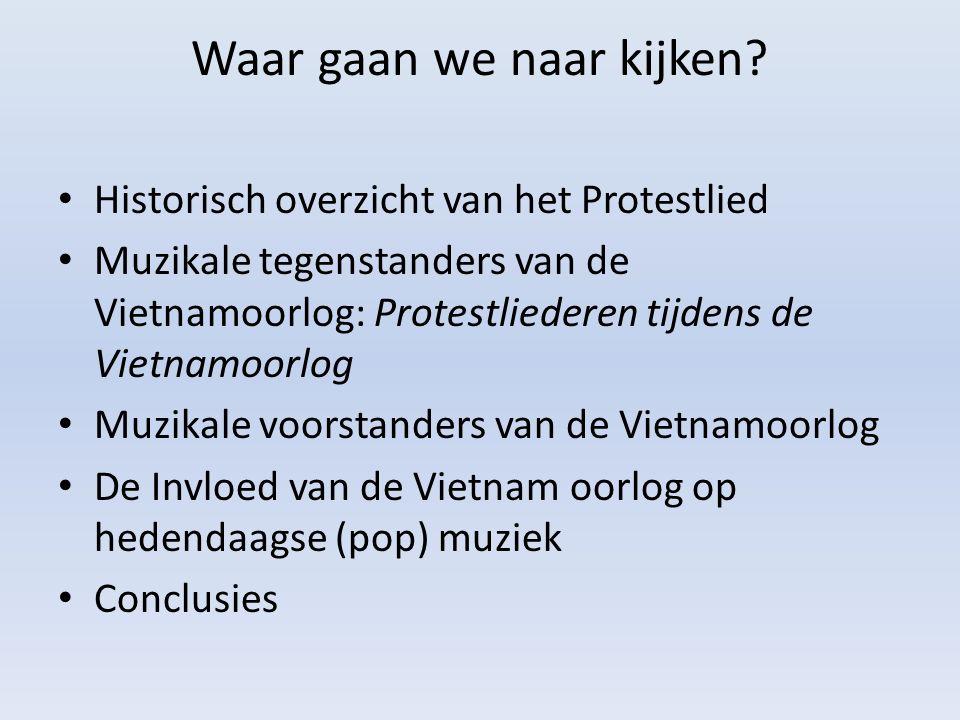 Waar gaan we naar kijken? Historisch overzicht van het Protestlied Muzikale tegenstanders van de Vietnamoorlog: Protestliederen tijdens de Vietnamoorl
