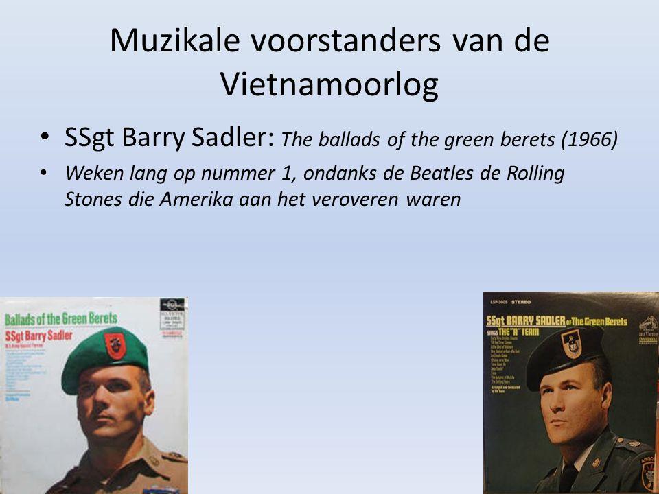 Muzikale voorstanders van de Vietnamoorlog SSgt Barry Sadler: The ballads of the green berets (1966) Weken lang op nummer 1, ondanks de Beatles de Rol