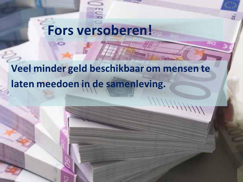 Fors versoberen! Veel minder geld beschikbaar om mensen te laten meedoen in de samenleving.