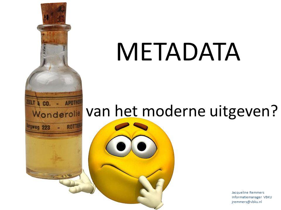 van het moderne uitgeven? METADATA Jacqueline Remmers Informatiemanager VBKU jremmers@vbku.nl