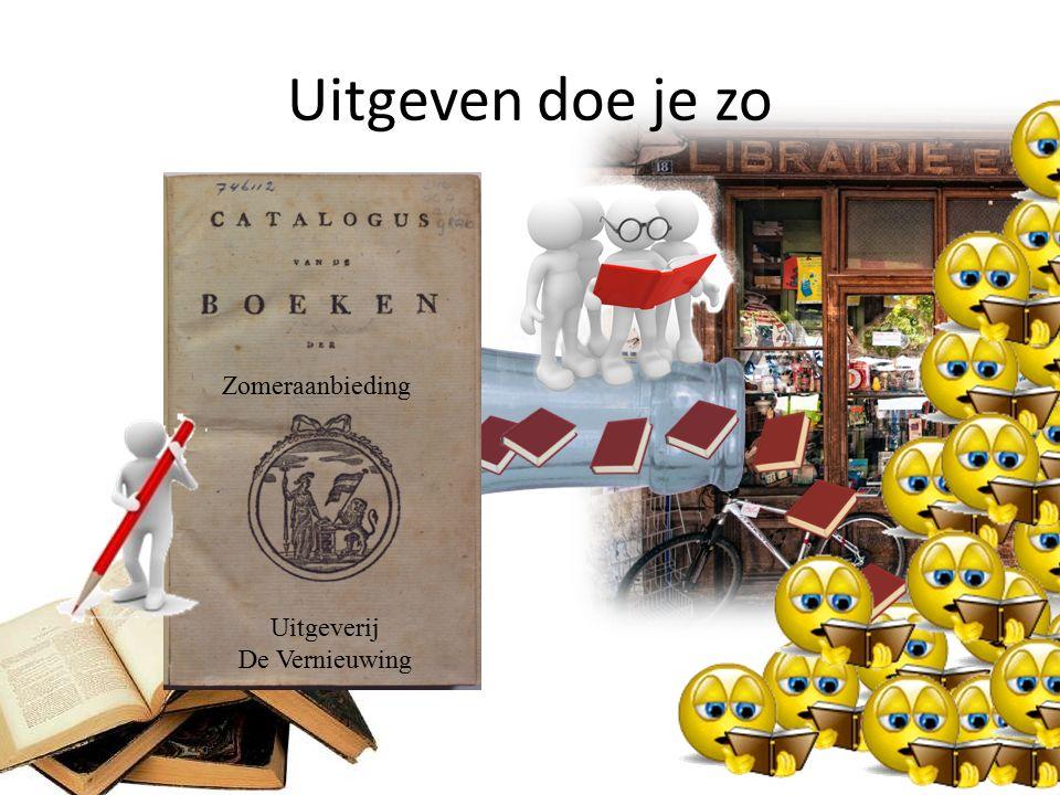 Uitgeven doe je zo Uitgeverij De Vernieuwing Zomeraanbieding