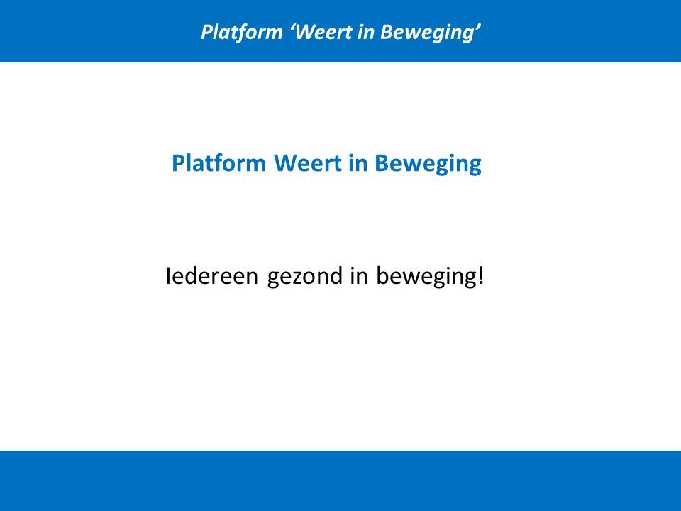 Platform 'Weert in Beweging' Platform Weert in Beweging Iedereen gezond in beweging!