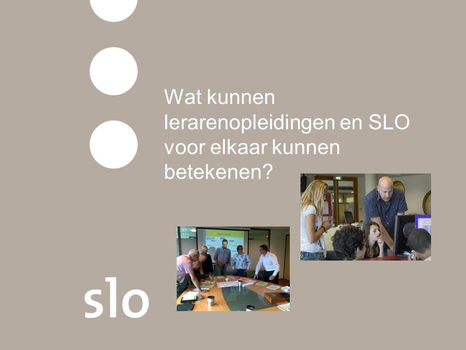 Wat kunnen lerarenopleidingen en SLO voor elkaar kunnen betekenen