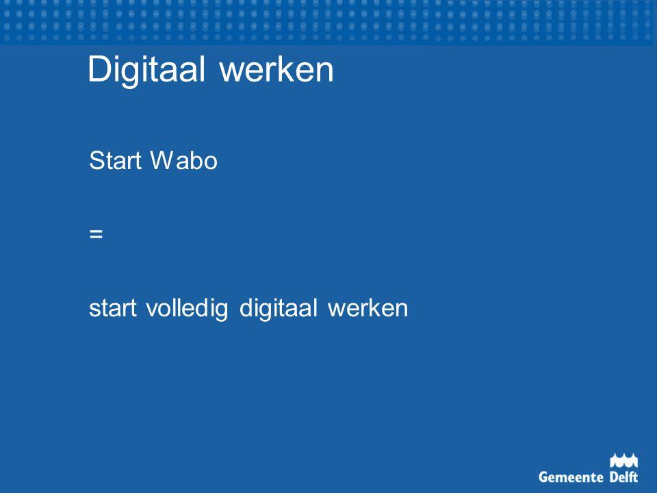 Start Wabo = start volledig digitaal werken Digitaal werken