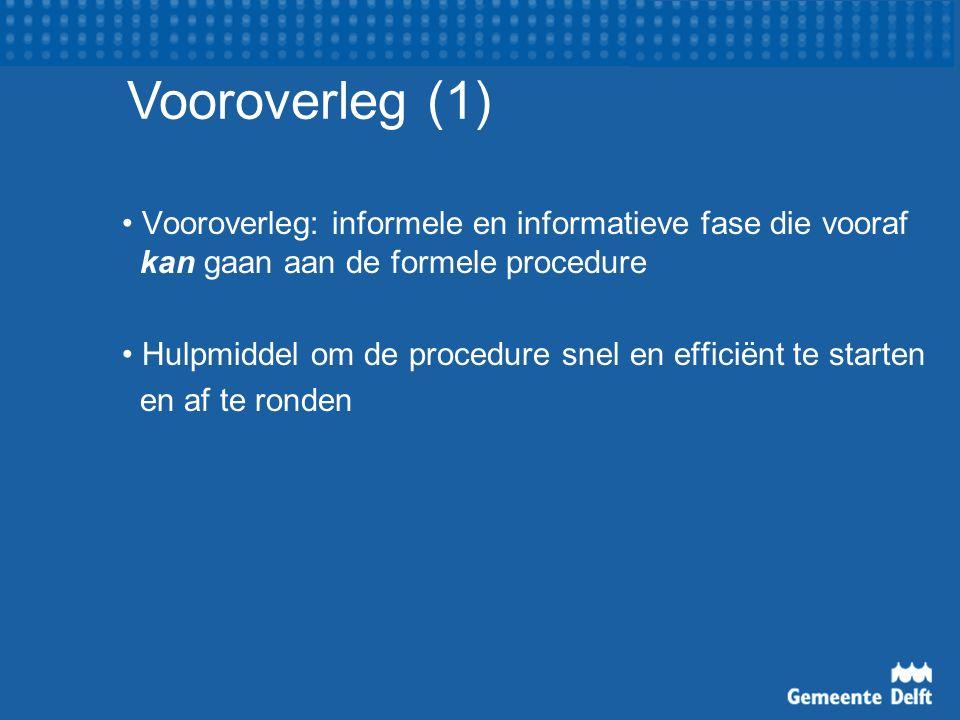 Vooroverleg: informele en informatieve fase die vooraf kan gaan aan de formele procedure Hulpmiddel om de procedure snel en efficiënt te starten en af te ronden Vooroverleg (1)