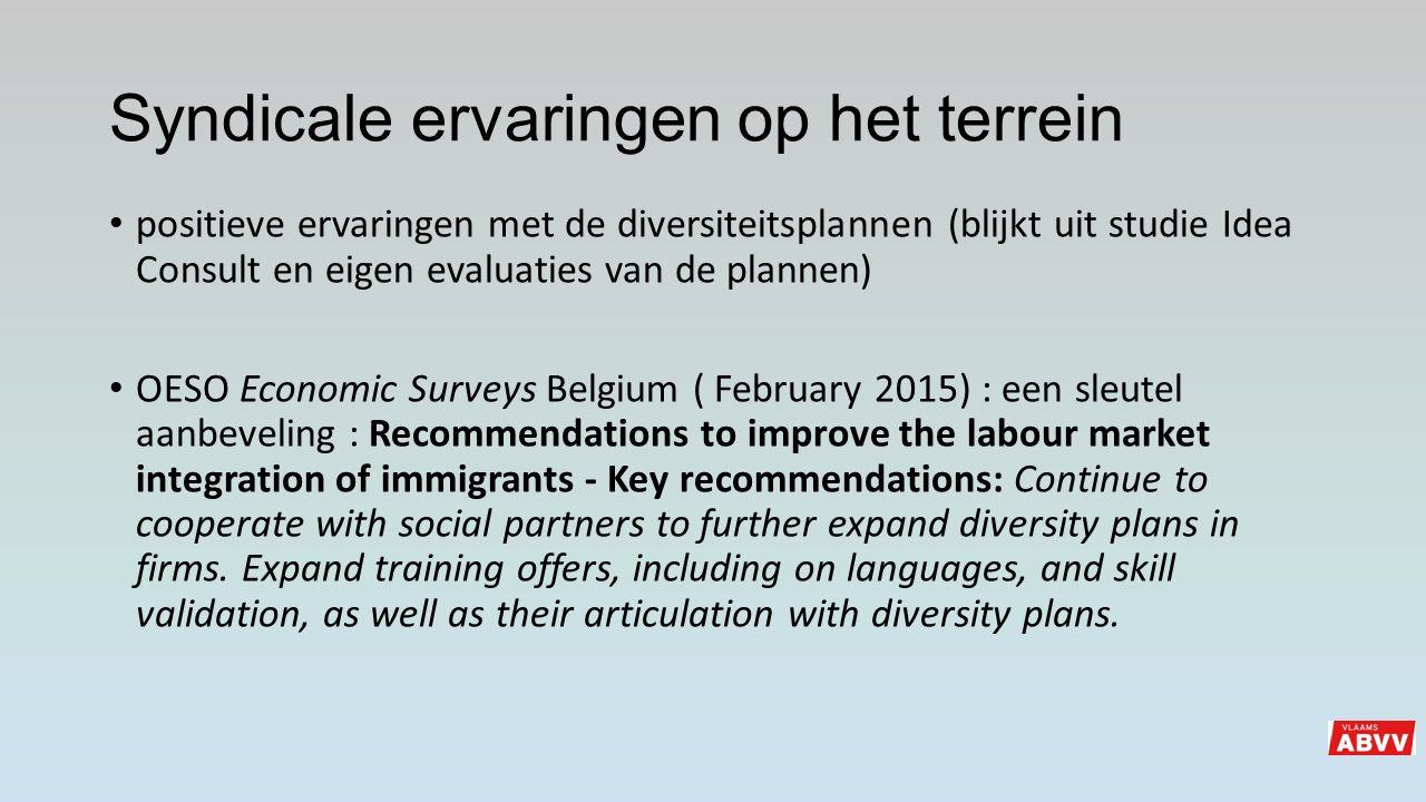 Syndicale ervaringen op het terrein positieve ervaringen met de diversiteitsplannen (blijkt uit studie Idea Consult en eigen evaluaties van de plannen