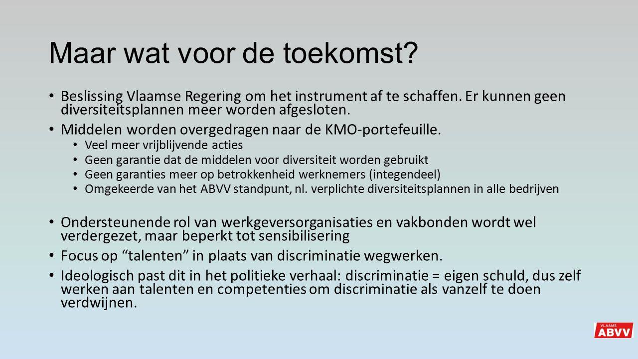 Maar wat voor de toekomst? Beslissing Vlaamse Regering om het instrument af te schaffen. Er kunnen geen diversiteitsplannen meer worden afgesloten. Mi