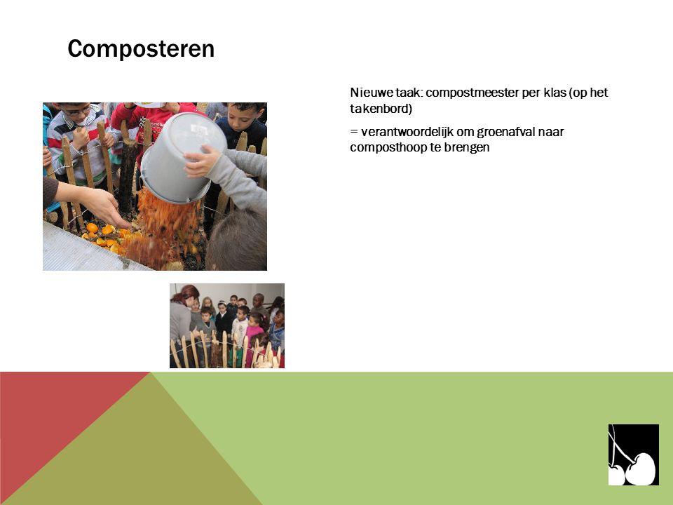 Nieuwe taak: compostmeester per klas (op het takenbord) = verantwoordelijk om groenafval naar composthoop te brengen Composteren