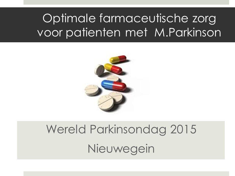 Optimale farmaceutische zorg voor patienten met M.Parkinson Wereld Parkinsondag 2015 Nieuwegein