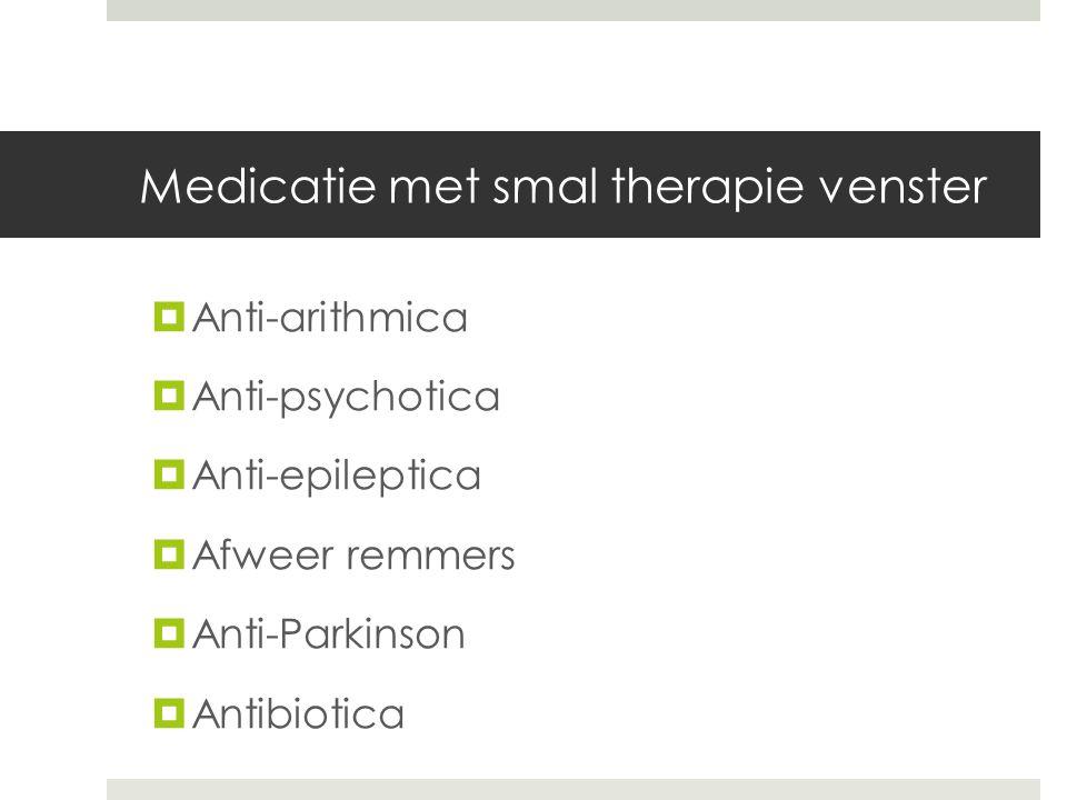 Medicatie met smal therapie venster  Anti-arithmica  Anti-psychotica  Anti-epileptica  Afweer remmers  Anti-Parkinson  Antibiotica