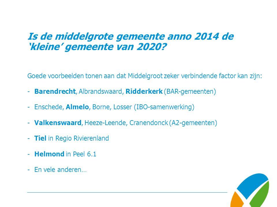 Is de middelgrote gemeente anno 2014 de 'kleine' gemeente van 2020? Goede voorbeelden tonen aan dat Middelgroot zeker verbindende factor kan zijn: -Ba