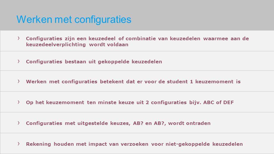 Werken met configuraties › Configuraties bestaan uit gekoppelde keuzedelen › Op het keuzemoment ten minste keuze uit 2 configuraties bijv.