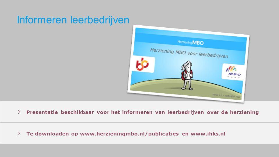 Informeren leerbedrijven › Presentatie beschikbaar voor het informeren van leerbedrijven over de herziening › Te downloaden op www.herzieningmbo.nl/publicaties en www.ihks.nl