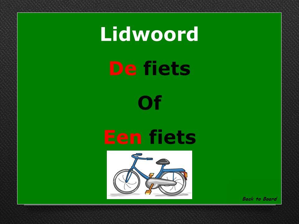 Lidwoord Welk lidwoord hoort bij: ……..fiets Show Answer