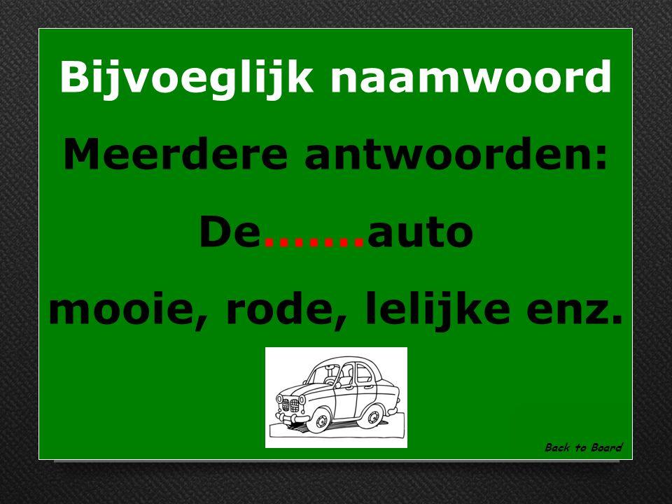 Bijvoeglijk naamwoord Zet een bijvoeglijk naamwoord tussen: De…….auto Show Answer