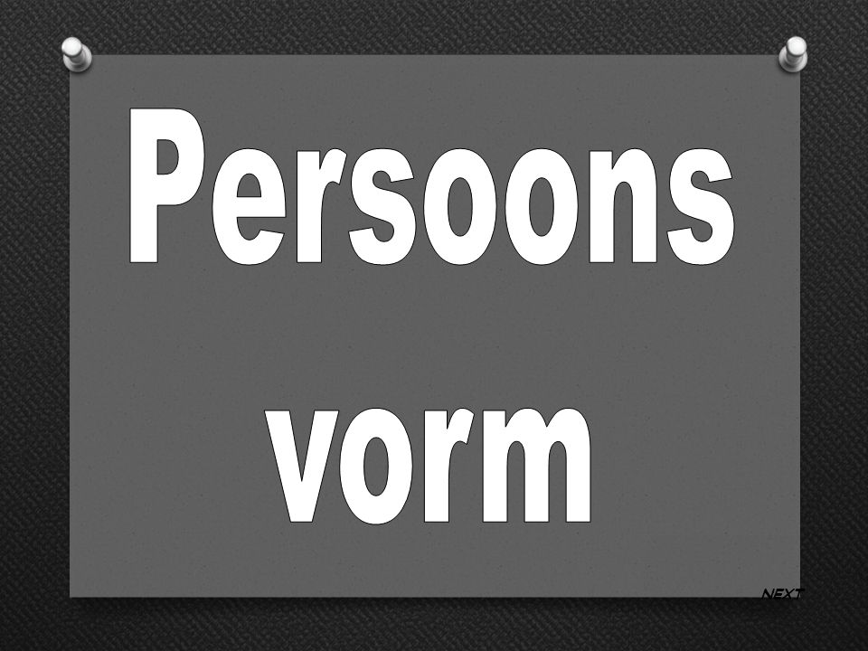 Persoonsvorm Nee, de persoonsvorm is een werkwoord en geen persoon Back to Board