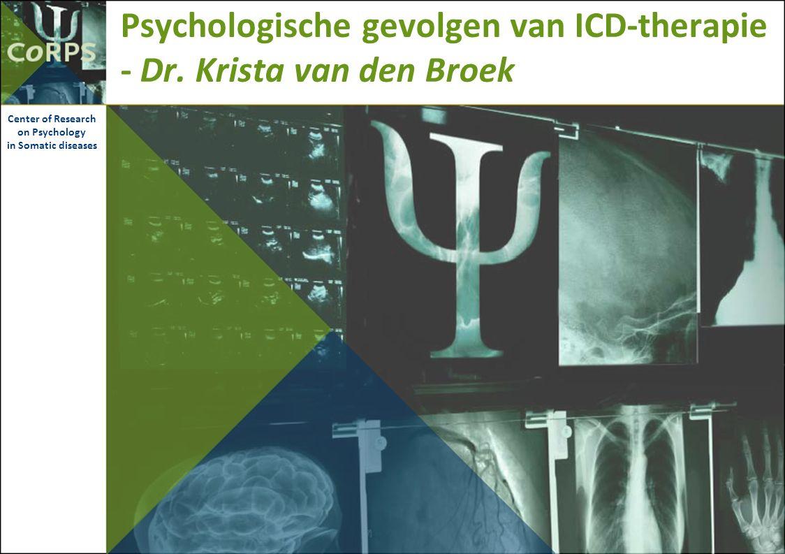 Psychologische gevolgen van ICD-therapie - Dr. Krista van den Broek Center of Research on Psychology in Somatic diseases