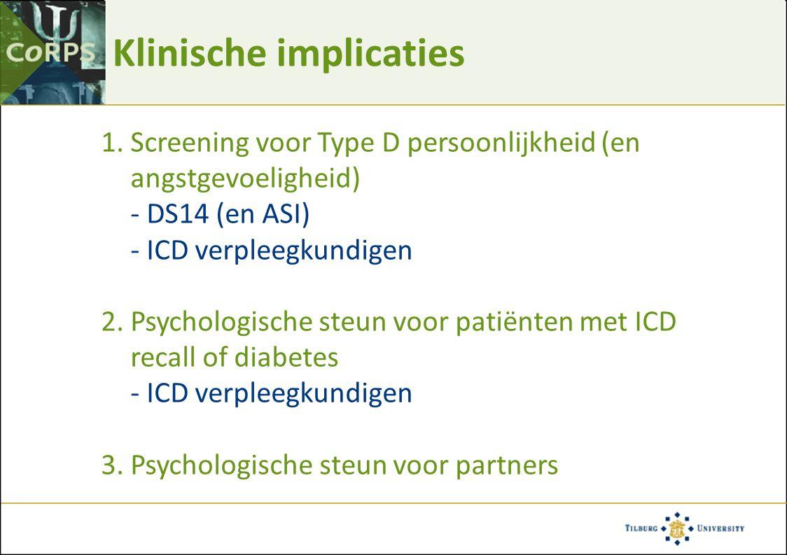 Klinische implicaties 1.Screening voor Type D persoonlijkheid (en angstgevoeligheid) - DS14 (en ASI) - ICD verpleegkundigen 2.Psychologische steun voo