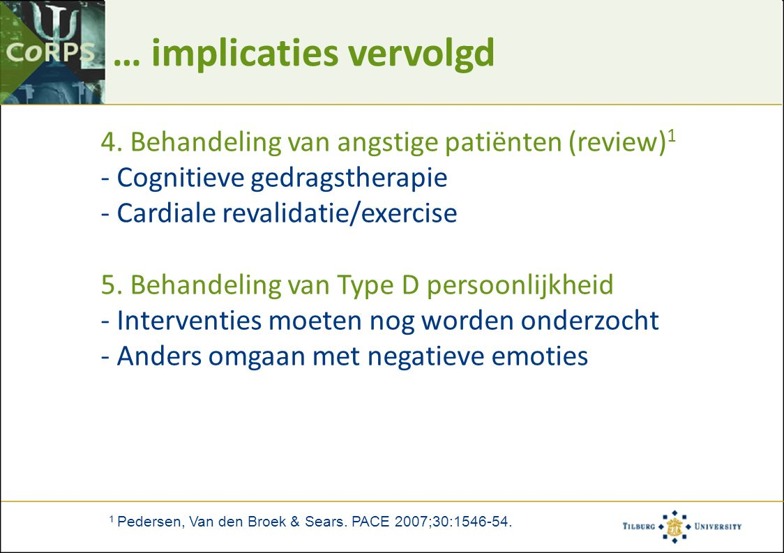 … implicaties vervolgd 4. Behandeling van angstige patiënten (review) 1 - Cognitieve gedragstherapie - Cardiale revalidatie/exercise 5. Behandeling va