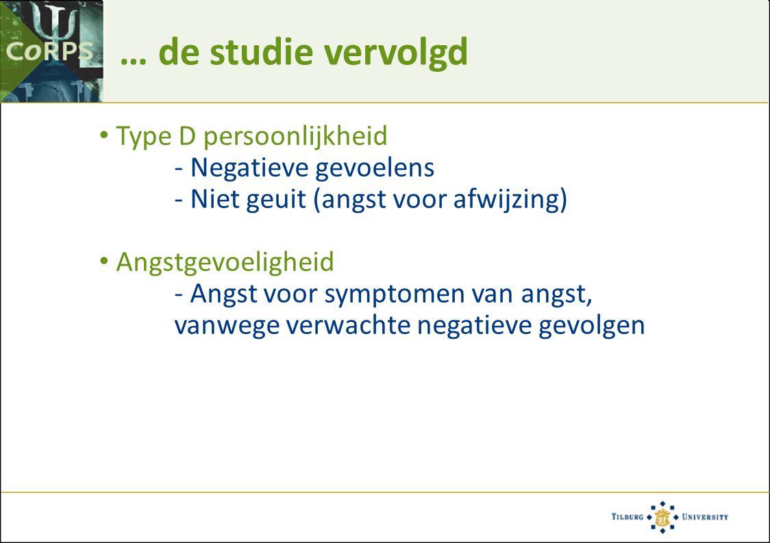 … de studie vervolgd Type D persoonlijkheid - Negatieve gevoelens - Niet geuit (angst voor afwijzing) Angstgevoeligheid - Angst voor symptomen van ang