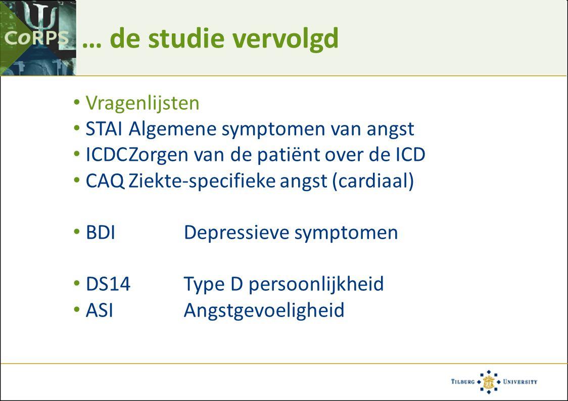 … de studie vervolgd Vragenlijsten STAI Algemene symptomen van angst ICDCZorgen van de patiënt over de ICD CAQZiekte-specifieke angst (cardiaal) BDIDe