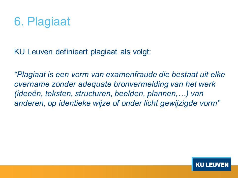"""6. Plagiaat KU Leuven definieert plagiaat als volgt: """"Plagiaat is een vorm van examenfraude die bestaat uit elke overname zonder adequate bronvermeldi"""
