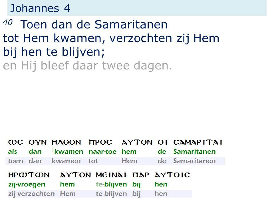 Johannes 4 40 Toen dan de Samaritanen tot Hem kwamen, verzochten zij Hem bij hen te blijven; en Hij bleef daar twee dagen.