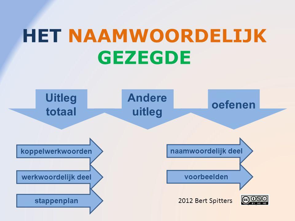 HET NAAMWOORDELIJK GEZEGDE 2012 Bert Spitters Uitleg totaal Andere uitleg oefenen koppelwerkwoorden werkwoordelijk deel naamwoordelijk deel voorbeelden stappenplan