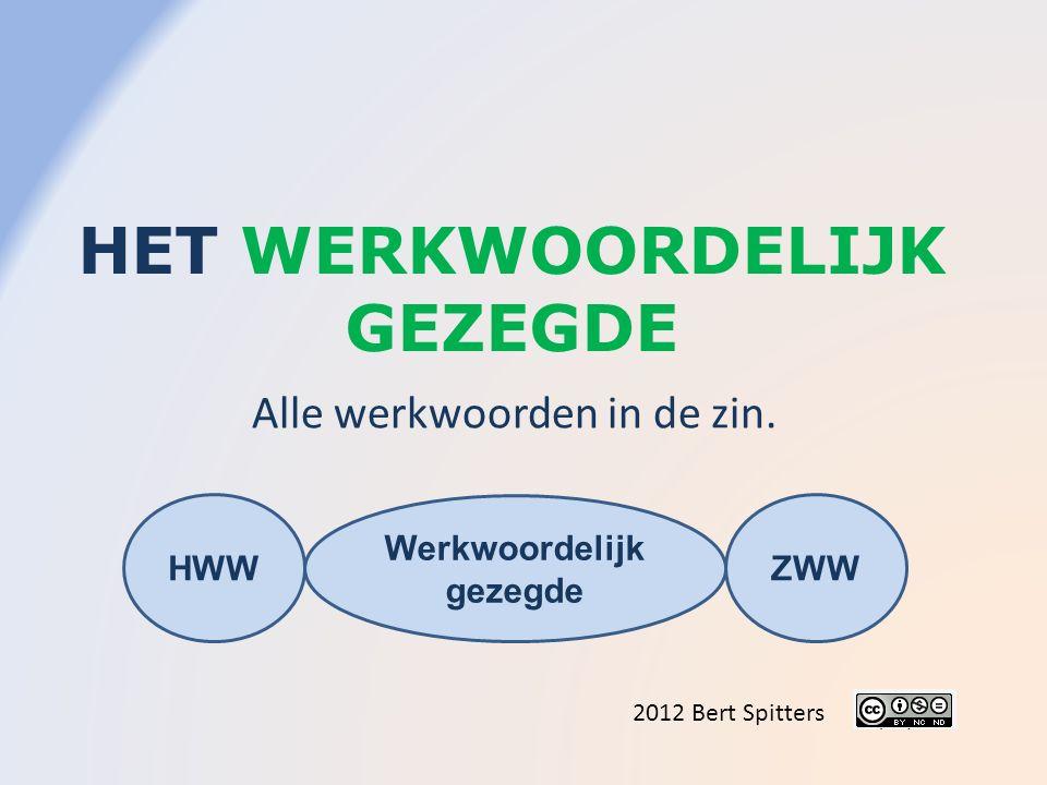 HET WERKWOORDELIJK GEZEGDE 2012 Bert Spitters Alle werkwoorden in de zin.